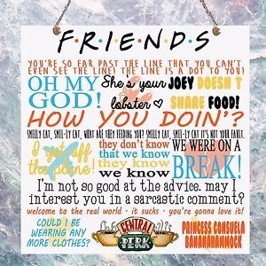 Friends TV Show Quotes Plaque Birthday Gift Present Sign Wall House