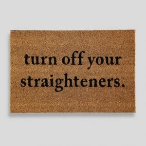 Turn off Your Straighteners Door Mat Only £7