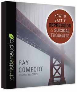 How to Battle Depression & Suicidal Thoughts by Ray Comfort (Audiobook)