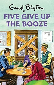 Five Give up the Booze (Enid Blyton for Grown Ups) Hardcover