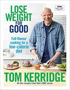 Lose Weight for Good: All the Recipes from Tom's BBC Series!