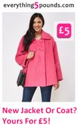 Get a New Jacket for £5 at Everything £5. or a Coat for a Fiver!