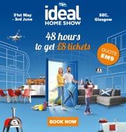 Ideal Home Show - Scotland - Ticket Offer!