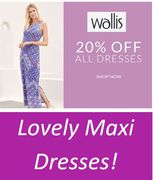 20% off ALL DRESSES at WALLIS - Lovely Maxi Dresses! some ARE HALF PRICE