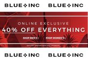 ONLINE EXCLUSIVE - 40% off EVERYTHING at BLUE INC