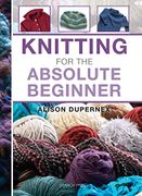 Knitting for the Absolute Beginner - Paperback