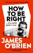 How to Be Right: ... in a World Gone Wrong (Hardback)