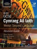 WJEC GCSE Cymraeg Ail Iaith Welsh Second Language: Revision Guide