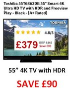 """SAVE £90. Toshiba 55"""" Smart 4K Ultra HD TV with HDR & Freeview Play 55T6863DB"""