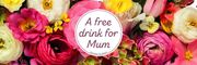 A Free Drink for Mum on Mothers Day