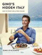 Gino D'Acampo's Hidden Italy: How to Cook like a True Italian