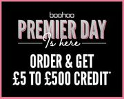 Boohoo Premier - Unlimited Next Day Delivery & Get £5 to £500 Credit!