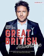 James Martin's Great British Adventure: A Celebration of Great British Food