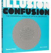 THAMES & HUDSON Illusion Confusion the World of Optical Deception