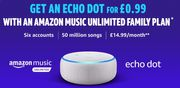 "Amazon Echo Dot For £0.99 when you Subscribe ""Amazon Music Family Plan"""
