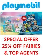 25% OFF FAIRIES! 25% OFF TOP AGENTS! Playmobil Offer Ends THURSDAY 16th May!