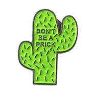 Don't Be a Pr*ck Cactus Pin Badge FREE DELIVERY