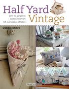 DEBBIE SHORE: Half Yard Vintage: Sew Gorgeous Accessories from Left-over Fabric