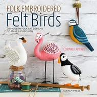 Folk Embroidered Felt Birds: 20 Modern Folk Art Designs to Make