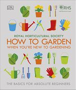 RHS How to Garden When You're New to Gardening Book