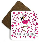 Dorothy Spring I Don't Give a Flock Cute Pink Flamingo Funny Coaster