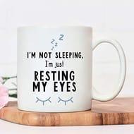 Novelty Mug | Funny Mugs | I'm Not Sleeping, I'm Just Resting My Eyes