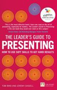The Leader's Guide to Presenting How to Use Soft Skills to Get Hard Results