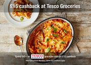 £15 Cashback on a £45+ Spend or £23 Cashback on a £60+ Spend at Tesco Groceries
