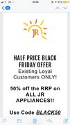 HALF PRICE BLACK FRIDAY OFFER! 50% off ALL JR APPLIANCES! Existing Customers