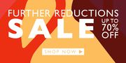 Up to 70% Off! Further Reductions Now On!