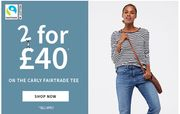 2 for £40 on the Fairtrade Carly Tee