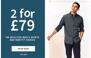 2 for £79 on the Selected Mens Shirts & New Fit Chinos