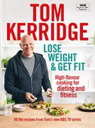 Lose Weight & Get Fit: All of the Recipes from Toms BBC Cookery Series