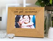 'We Don't Get Drunk We Get Awesome' Photo Frame - Large 7 X 5