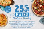 25% off Mains - Dine in or Click & Collect Mon - Thurs