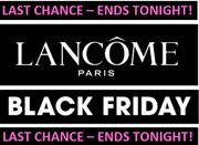 LAST CHANCE! LANCOME BLACK FRIDAY EVENT - ENDS TONIGHT!