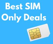 The Best SIM-Only Deals - Includes 100GB for £10