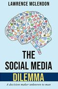 [Kindle Book] the Social Media Dilemma: A Decision Maker Unknown to Man