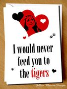 I Would Never Feed You to the Tigers - Valentine's Day / Birthday Card