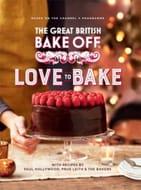 The Great British Bake Off: Love to Bake Hardback