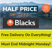 HALF PRICE OR LESS - AT BLACKS + FREE DELIVERY ON EVERYTHING!